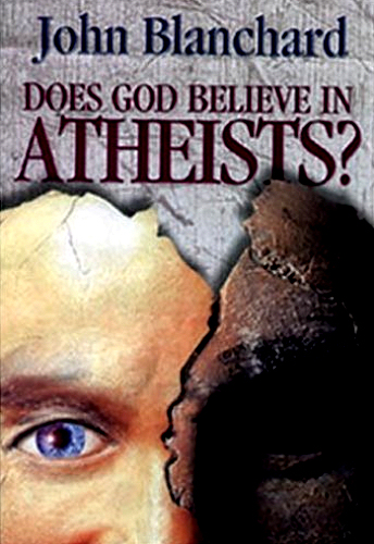 Does God Believe in Atheists? <br /><em>John Blanchard</em>