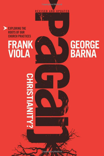 Pagan Christianity by Frank Viola & George Barna