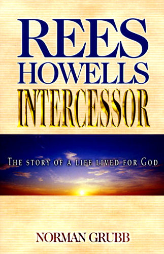Rees Howels Intercessor ~ Norman Grubb<br />Book Review / Summary