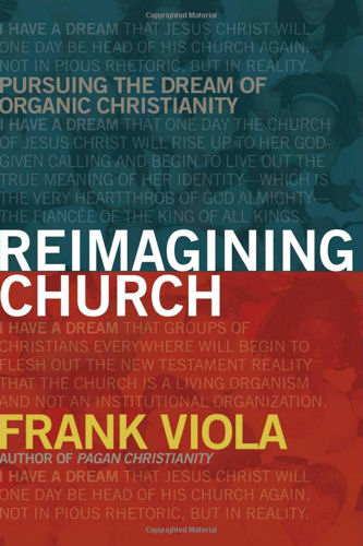 Reimagining Church <br /><em>Frank Viola</em>