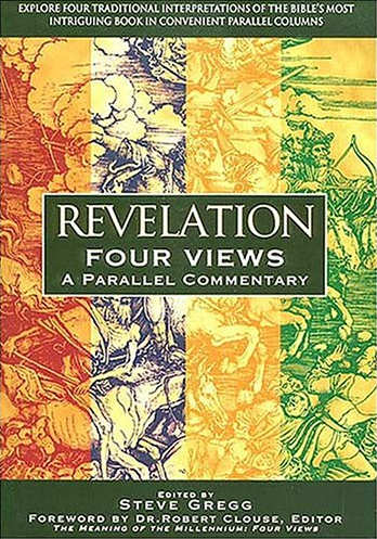 Revelation, Four Views, A Parallel Commentary <br /><em>Steve Gregg</em>