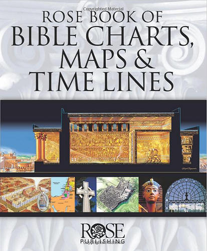 Rose Book of Bible Charts, Maps and Time Lines by Rose Publishing