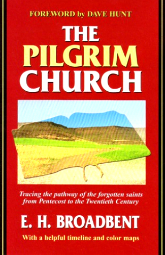 The Pilgrim Church <br /><em>E. H. Broadbent</em>