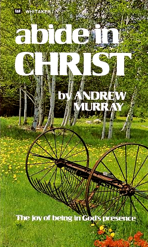 Abide in Christ <br /><em>Andrew Murray</em>