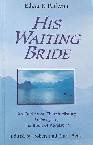 His Waiting Bride <br /><em>Edgar Parkyns (edited by R & C Betts)</em>