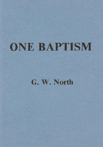 One Baptism ~ G. W. North<br />Book Review / Summary