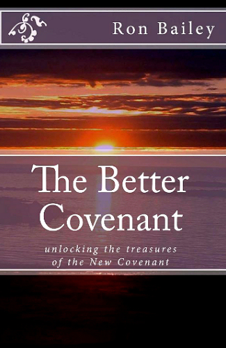 The Better Covenant ~ Ron Bailey<br />Book Review / Summary