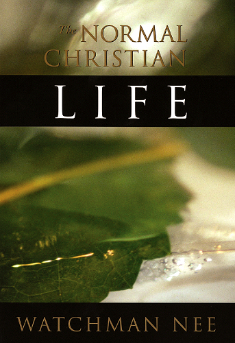 The Normal Christian Life <br /><em>Watchman Nee</em>