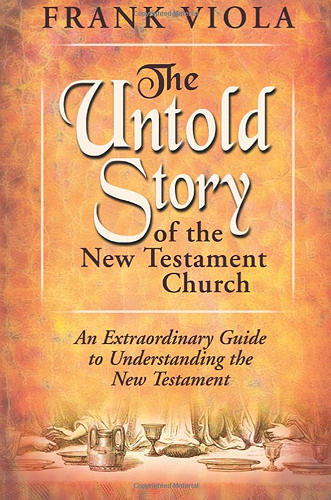 The Untold Story Of The New Testament Church ~ Frank Viola